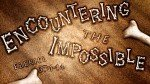 Encountering The Impossible_t